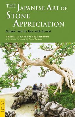 The Japanese Art of Stone Appreciation By Covello, Vincent T./ Yoshimura, Yuji/ Arntzen, Sonja (FRW)